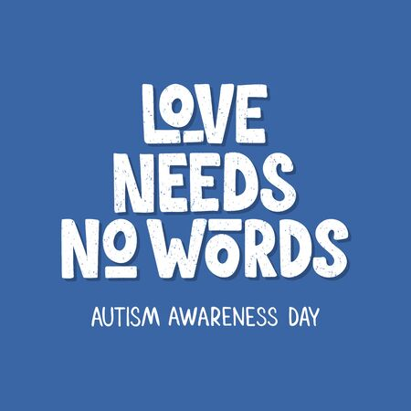 Love Needs No Words. Hand drawn lettering typography. Autism Awareness Day. For card, print, poster, banner, web design. Vector illustration on blue background