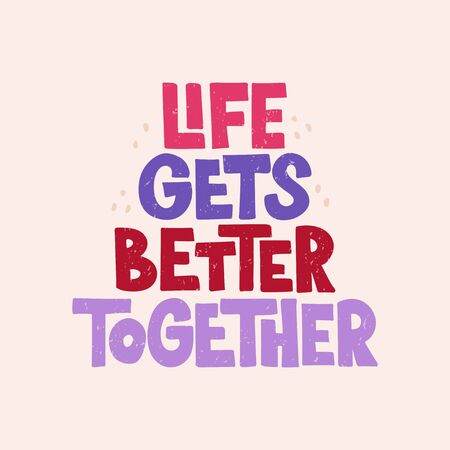 Life gets better together quote.