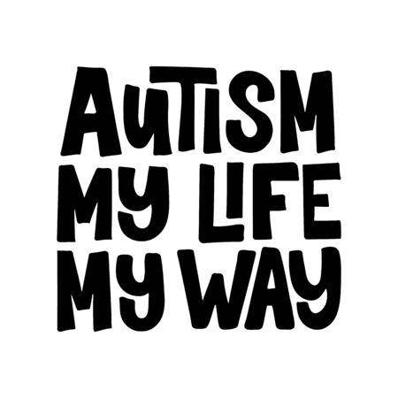 Autyzm Mi life My Way - ręcznie rysowane napis cytat. Do karty, druku, plakatu, banera, projektowania stron internetowych. Ilustracja wektorowa. Na białym tle.