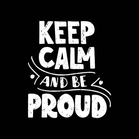 Keep calm and be proud. For poster, banner, card, t shirt. Vector illustration on black background.