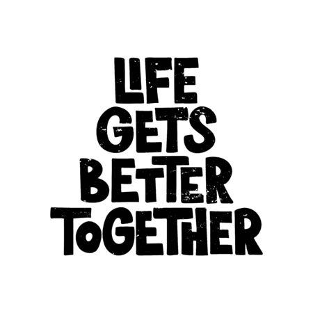 Life gets better together - hand drawn poster. LGBT concept. Lettering for poster, banner, card, flyer. Vector illustration