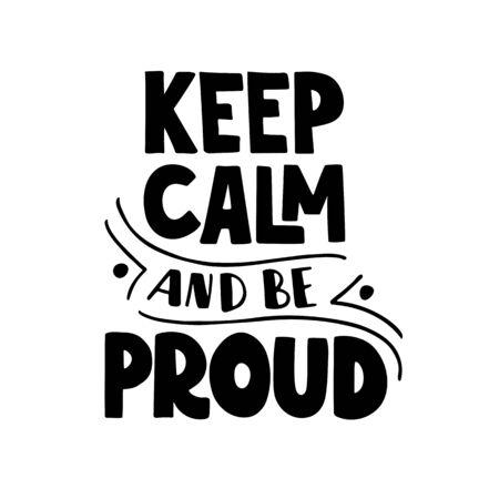 Bleib ruhig und sei stolz.