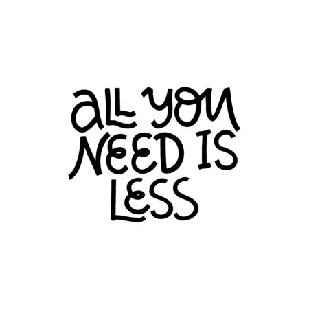 All you need is less hand drawn vector lettering. Environment and ecology protection saying.