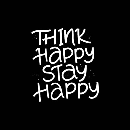 Think happy stay happy vector lettering. Stress relief and relaxation. Positive hand drawn phrase on black background. Yoga slogan ink pen handwritten inscription for t shirt print design Ilustração