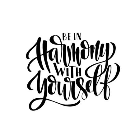 Positive phrase vector ink pen calligraphy. Be in harmony with yourself handwritten inscription isolated on white. Creative optimistic typography. Trendy motivational phrase, wisdom words Ilustração