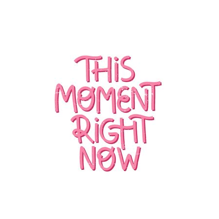 This moment right now positive phrase. Creative optimistic typography