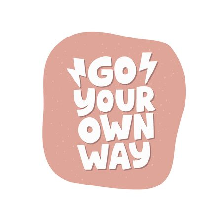 Motivational hand drawn creative lettering. Go your own way vector typography.