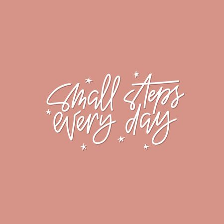 Small steps every day positive phrase vector. Trendy motivational words