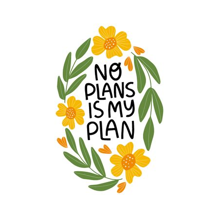 Motivational hand drawn lettering. No plans in my plan vector typography. Inspirational quote