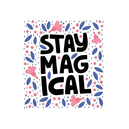 Optimistic hand drawn phrase vector illustration. Stay magical typography.
