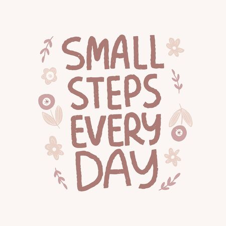 Optimistic hand drawn phrase and flowers illustration. Small steps every day vector typography