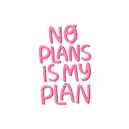 Motivational hand drawn pink lettering. No plans in my plan vector typography. Inspirational quote illustration on white background. Optimistic isolated phrase for apparel print design