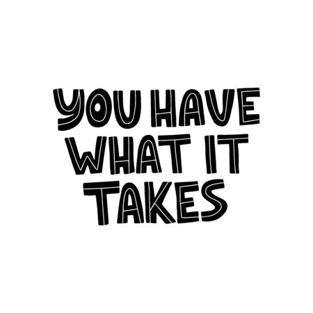 Motivational hand drawn black lettering. You have what it takes vector typography. Inspirational quote illustration on white background. Optimistic isolated phrase for apparel print design Ilustração