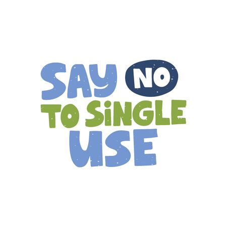 Say no to single use hand drawn vector lettering. Environment and ecology protection saying. Zero waste, garbage reduce campaign handwritten text. Quote for t shirt print design. Global problem. Vettoriali