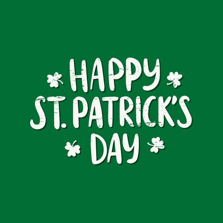 Hand drawn celebration text Happy Saint Patricks day with clover. Lettering for greeting card, banner, invitation, postcard, badge, flyer, typography poster. Vector illustration on green texture background