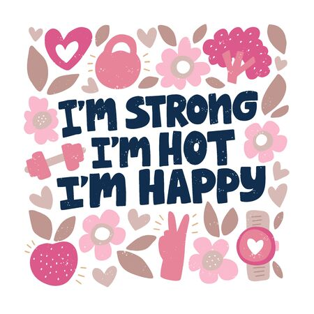 Im strong Im hot Im happy vector lettering in frame. Healthy lifestyle concept. Hand drawn vector illustration. Textile, banner, print, card. Cartoon border drawing with typography.