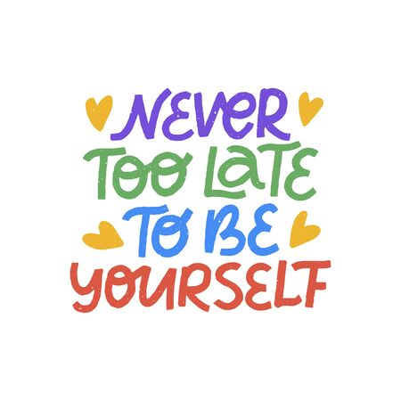 Positive hand drawn lettering. Inspirational trendy typography for t shirt print design. Never too late to be yourself isolated quote. Pride day vector illustration