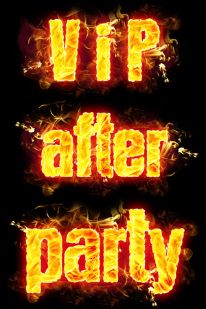 after the party: Fire VIP After Party words in burning flames.