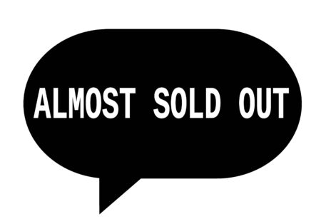 ALMOST SOLD OUT text in black speech bubble simple sign with rounded corners. Stock Photo