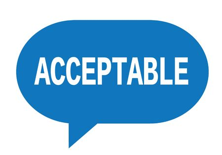ACCEPTABLE text in blue speech bubble simple sign with rounded corners.
