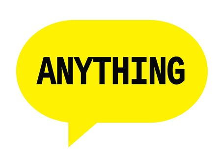 ANYTHING text in yellow speech bubble simple sign with rounded corners.