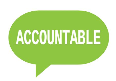 accountable: ACCOUNTABLE text in green speech bubble simple sign with rounded corners. Stock Photo