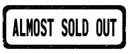 ALMOST SOLD OUT text, on black border rectangle vintage textured stamp sign with round corners.