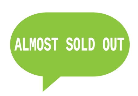 ALMOST SOLD OUT text in green speech bubble simple sign with rounded corners.