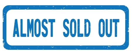ALMOST SOLD OUT text, on blue border rectangle vintage textured stamp sign with round corners.