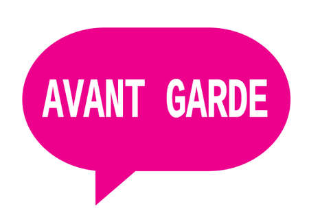 AVANT GARDE text in pink speech bubble simple sign with rounded corners.