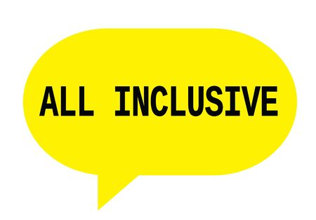 ALL INCLUSIVE text in yellow speech bubble simple sign with rounded corners. Stock Photo