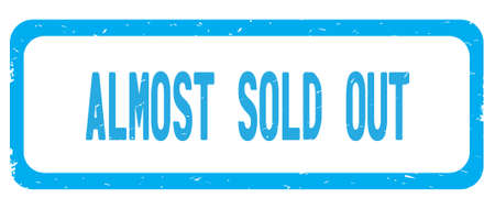 ALMOST SOLD OUT text, on cyan border rectangle vintage textured stamp sign with round corners.