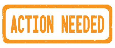 ACTION NEEDED text, on orange border rectangle vintage textured stamp sign with round corners.