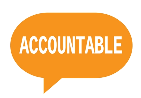 ACCOUNTABLE text in orange speech bubble simple sign with rounded corners.