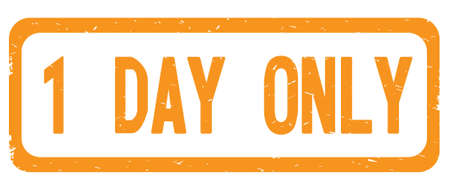 1 DAY ONLY text, on orange border rectangle vintage textured stamp sign with round corners.