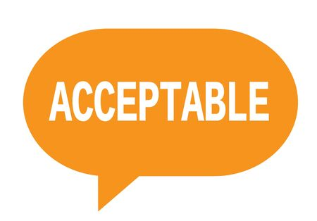 ACCEPTABLE text in orange speech bubble simple sign with rounded corners. Stock Photo