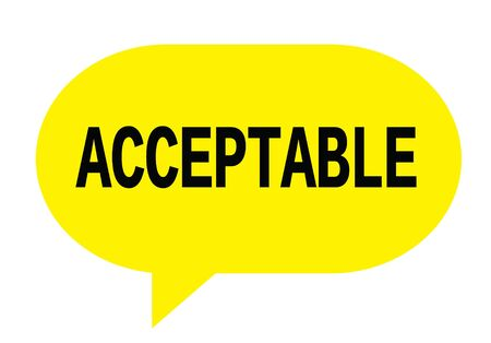 ACCEPTABLE text in yellow speech bubble simple sign with rounded corners.
