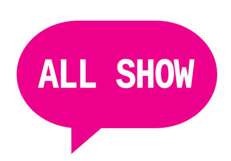 ALL SHOW text in pink speech bubble simple sign with rounded corners.