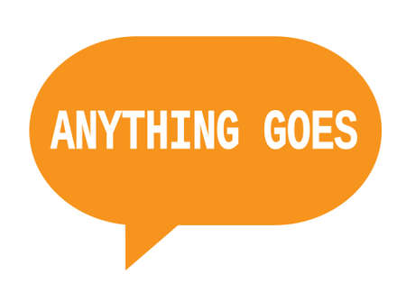 ANYTHING GOES text in orange speech bubble simple sign with rounded corners.