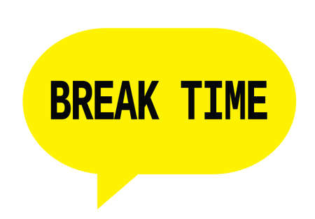 BREAK TIME text in yellow speech bubble simple sign with rounded corners. Stock Photo