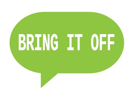 BRING IT OFF text in green speech bubble simple sign with rounded corners. Stock Photo