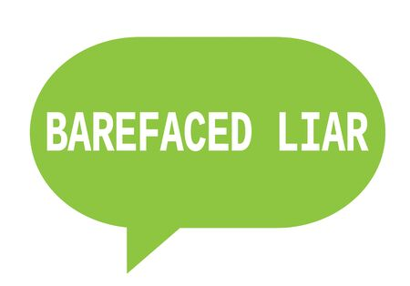 BAREFACED LIAR text in green speech bubble simple sign with rounded corners.