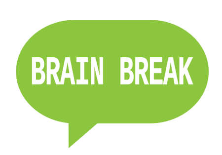 BRAIN BREAK text in green speech bubble simple sign with rounded corners.