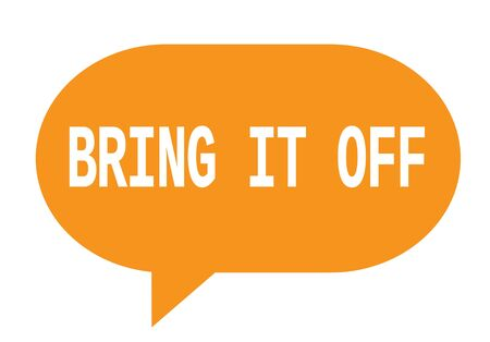 BRING IT OFF text in orange speech bubble simple sign with rounded corners. Stock Photo