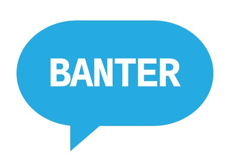BANTER text in cyan speech bubble simple sign with rounded corners.