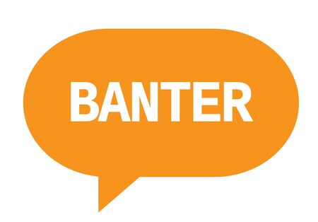 BANTER text in orange speech bubble simple sign with rounded corners.