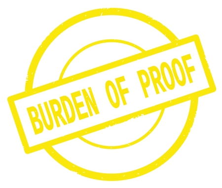 BURDEN OF PROOF text, written on yellow simple circle rubber vintage stamp.