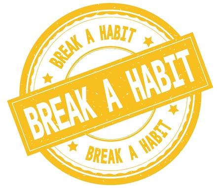 BREAK A HABIT , written text on yellow round rubber vintage textured stamp. Imagens - 89423524
