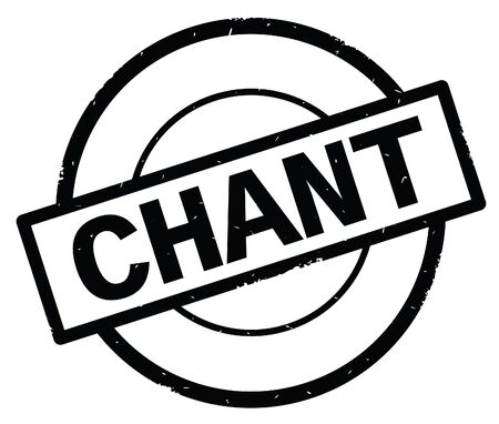 CHANT text, written on black simple circle rubber vintage stamp. Banque d'images