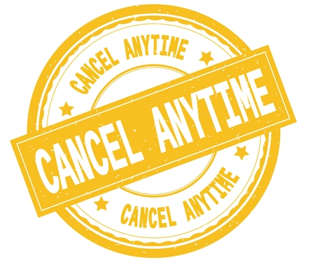 CANCEL ANYTIME , written text on yellow round rubber vintage textured stamp.